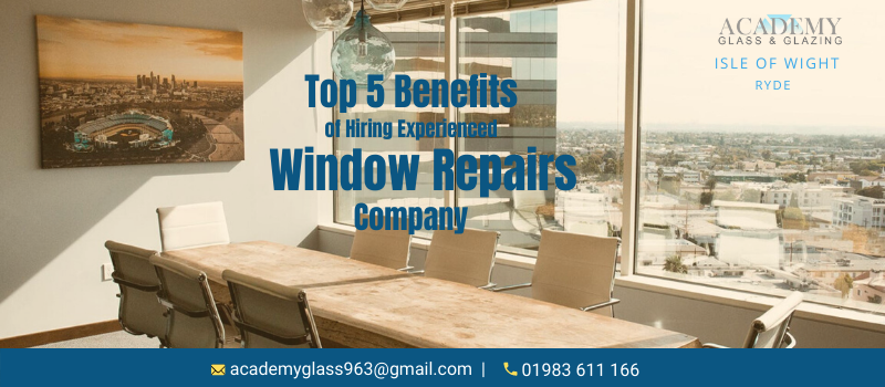 Top 5 Benefits of Hiring an Experienced Window Repairs Company